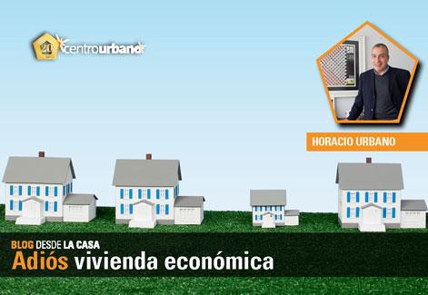 """BLOG DESDE LA CASA de Horacio Urbano """"Adiós vivienda económica"""""""