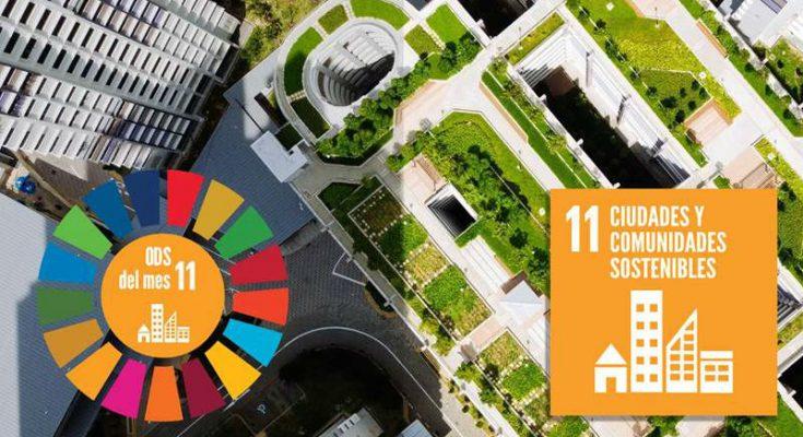 Ciudades y comunidades sostenibles: ODS prioritario del mes