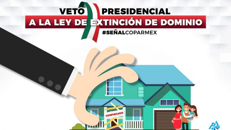 Pide Coparmex vetar Ley de Extinción de Dominio