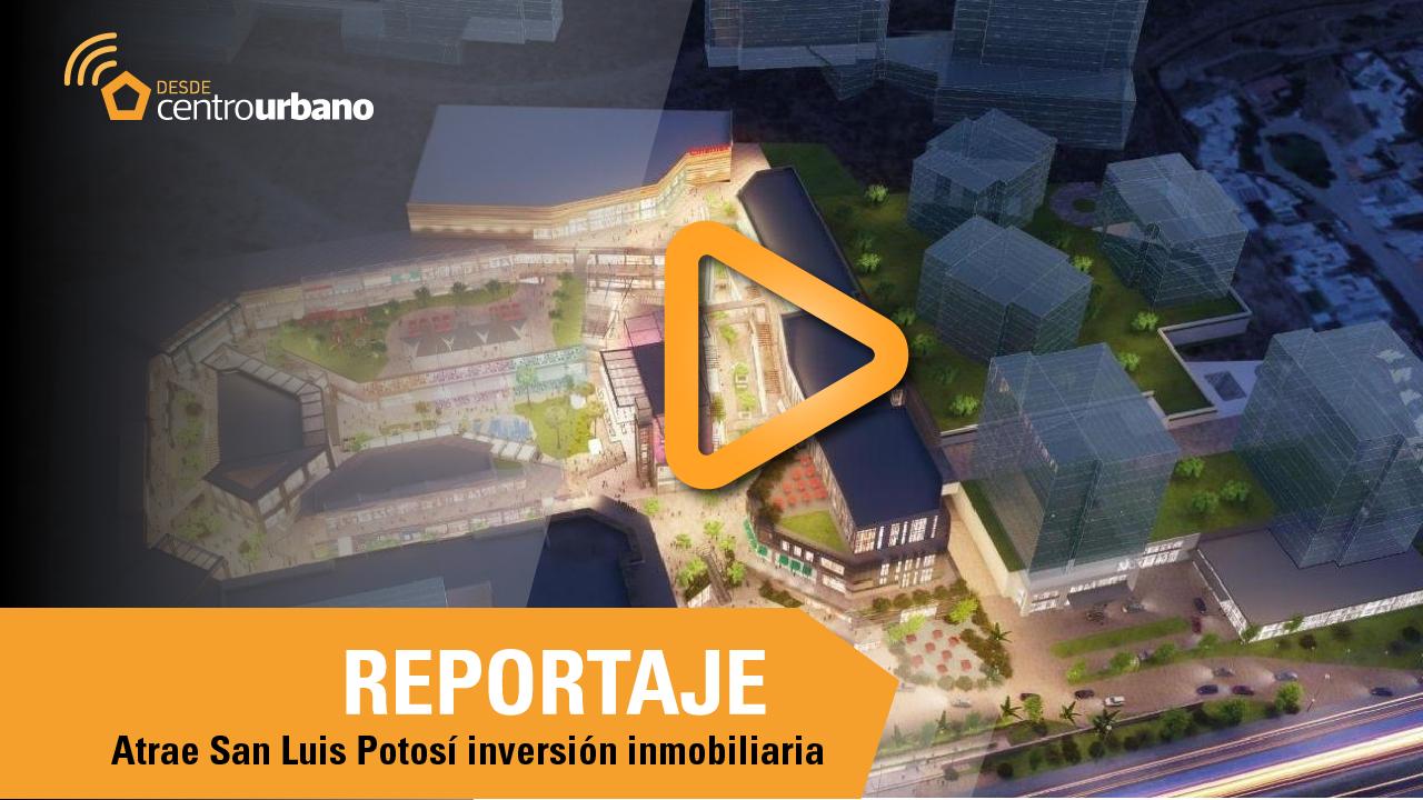 ▶️VIDEO | Atrae San Luis Potosí inversión inmobiliaria