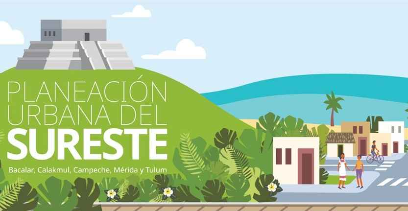 ONU-Habitat colabora en la planeación urbana del sureste de México