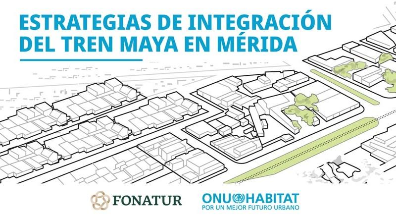 ONU-Habitat presenta estrategia para integrar el Tren Maya en Mérida
