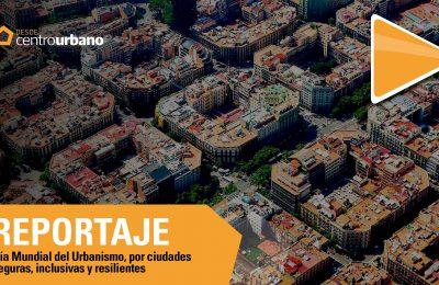 ▶️ Video | Día Mundial del Urbanismo, por ciudades resilientes
