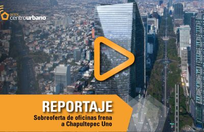 ▶️VIDEO | Sobreoferta de oficinas frena a Chapultepec Uno