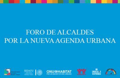 Alistan foro de alcaldes por la Nueva Agenda Urbana